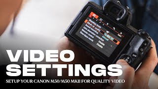 Canon M50 & M50ii : Best Settings for shooting Video/ Part One