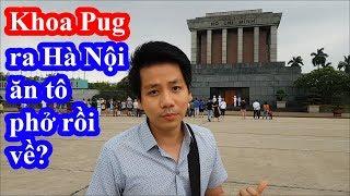 Khoa Pug vượt 1000 km ra Hà Nội ăn phở rồi trốn chui trốn lũi ở khách sạn không dám review