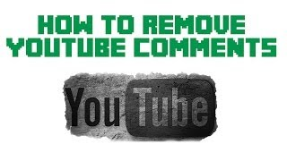 How To Remove YouTube Comments - YouTube Tutorial