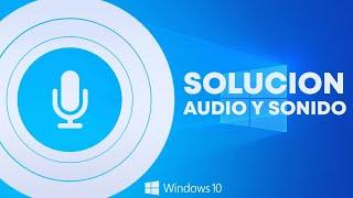 Cómo solucionar el problema de sonido de audio en Windows 10