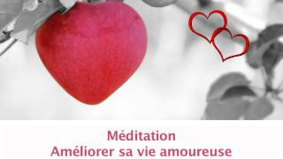 Méditation pour AMELIORER SA VIE AMOUREUSE