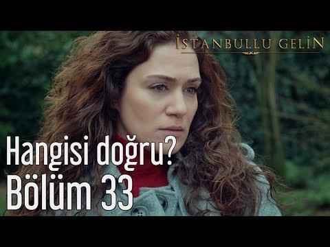 İstanbullu Gelin 33. Bölüm - Hangisi Doğru?