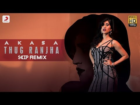 Thug Ranjha - DJ Skip Remix | Akasa | Latest Remixes 2018