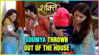 Sameer THROWS Soumya Out Of The House | Shakti Astitva Ke Ehsaas Ki