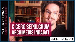 #14. Learn to speak Latin | Cicero sepulcrum Archimedis indagat | Loci et Locutiones