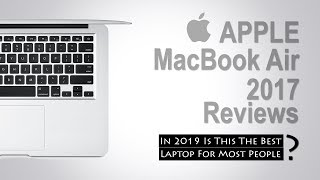 Apple MacBook Air 2017 Reviews | In 2019 Is This The Best Laptop For Most People?