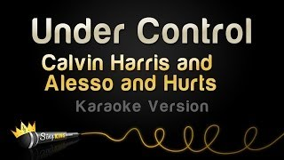 Calvin Harris & Alesso and Hurts - Under Control (Karaoke Version)