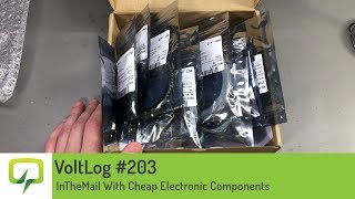 Voltlog #203 - InTheMail With Cheap Electronic Components