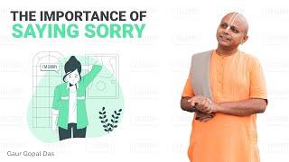 THE IMPORTANCE OF SAYING SORRY by Gaur Gopal Das
