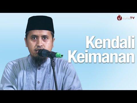 Kajian Islam: Kendali Keimanan - Ustadz Abdullah Zaen, MA