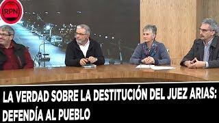 La verdad sobre la destitución del juez Arias: Defendía al pueblo