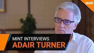 Mint interviews businessman, regulator and author Adair Turner
