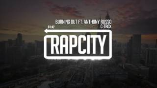 C-Trox - Burning Out Ft. Anthony Russo (Prod. Ocean)