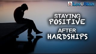 Staying Positive After Hardships ᴴᴰ | Islamic Reminder
