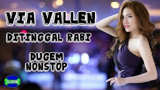 DJ VIA VALLEN DITINGGAL RABI FULL BASS REMIX TERBARU