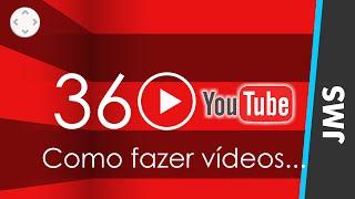 Como Criar Vídeos em 360 Graus no YouTube