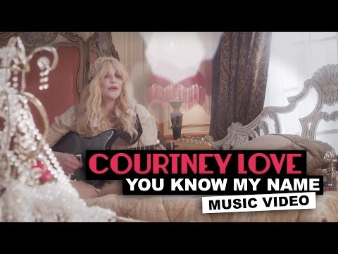Courtney Love - You Know My Name