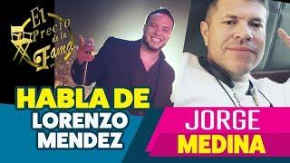 Jorge Medina Habla De Lorenzo Mendez