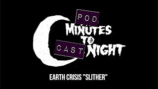 "Pod Minutes To Cast Night 024: Earth Crisis's ""Slither"""