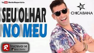 Chicabana 2018 - SEU OLHAR NO MEU - Músicas Novas 2018
