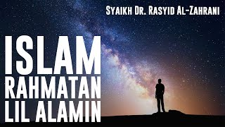 Syaikh Dr. Rasyid Al-Zahrani - Islam Rahmatan Lil Alamin