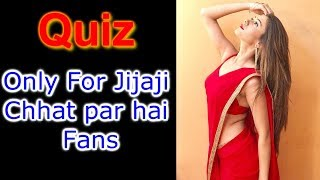 #2 Some Easy Questions for 'Jijaji chhat par hai' fans