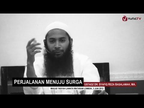 Pengajian Islam: Perjalanan Menuju Surga - Ustadz Dr. Syafiq Basalamah, MA.