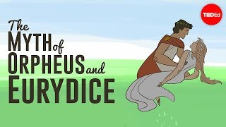 The tragic myth of Orpheus and Eurydice - Brendan Pelsue