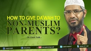 Dr Zakir Naik | How to give Da'wah to Non-Muslim Parents?