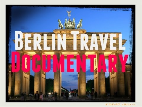 Berlin Travel Documentary: A Guide to Berlin, Historic German City and Berlin Wall Explored.