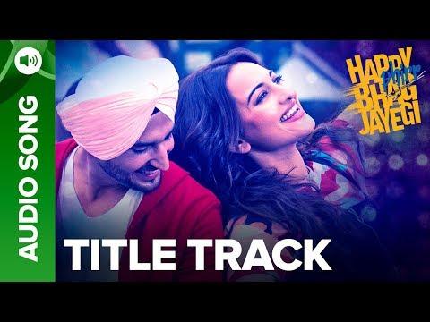 Happy Bhag Jayegi Title Track | Full Audio Song | Happy Phirr Bhag Jayegi | Sonakshi Sinha