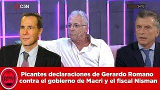 Picantes declaraciones de Gerardo Romano  contra el gobierno de Macri y el fiscal Nisman
