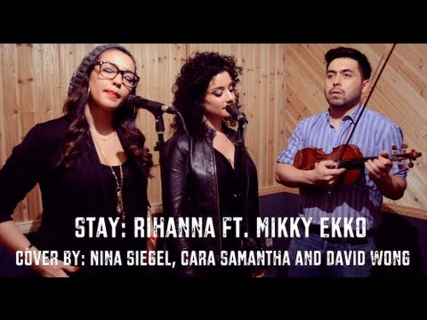 Stay- Rihanna ft. Mikky Ekko- Voice and Violin Cover by Nina Siegel, Cara Samantha and David Wong
