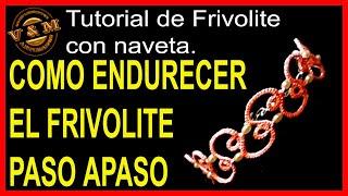 Como endurecer el frivolite paso a paso (español)