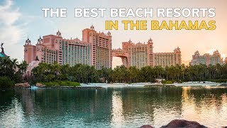 The Best Beach Resorts in the Bahamas