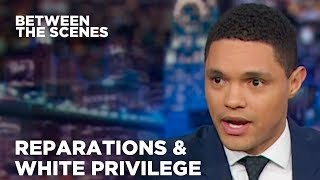 Reparations & White Privilege - Between the Scenes | The Daily Show