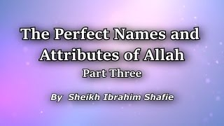 The Perfect Names & Attributes Of Allah Part 3