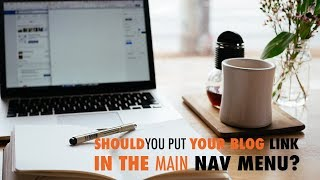 Should You Put Your Blog Link in the Main Nav Menu - WP The Podcast  EP 535
