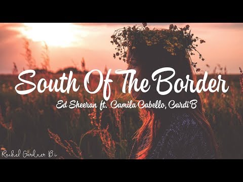 Download Lagu  Ed Sheeran - South of the Border feat. Camila Cabello & Cardi B s Mp3 Free