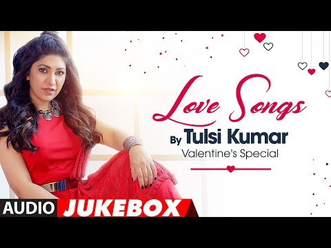 Love Songs - Tulsi Kumar : Valentine's Special (Audio Jukebox) | T-Series