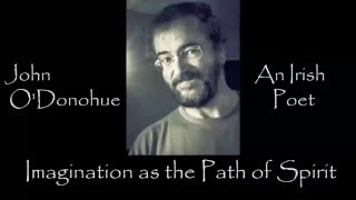 Imagination as the Path of the Spirit   John O Donohue