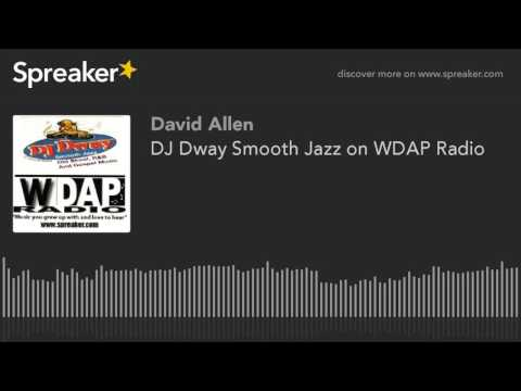 DJ Dway Smooth Jazz on WDAP Radio (part 11 of 12)
