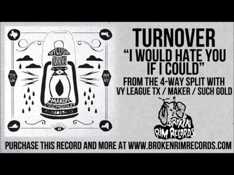 Turnover - I Would Hate You If I Could