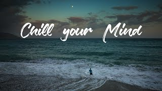 Chill Your Mind | Ambient Mix