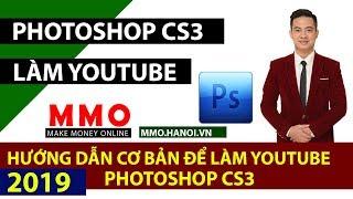 Hướng Dẫn Làm Thumbnail Youtube Với PhotoShop CS3 - Kiếm Tiền YouTube 2019 - MMO Hà Nội