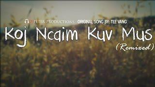Tee Vang - Koj Ncaim Kuv Mus (DJPeter Remix )