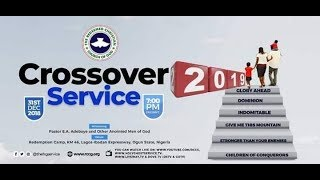 RCCG 2018 CROSSOVER SERVICE WITH PASTOR E.A ADEBOYE