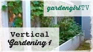 Garden Girl TV: Vertical Gardening One(How to Grow Vertically)