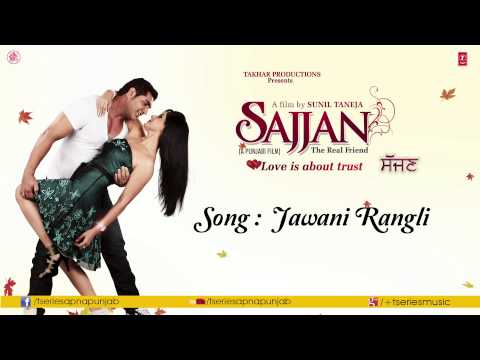 Jawani Rangli (audio) K.s.makhan & Simran Sachdeva || Sajjan Movie video