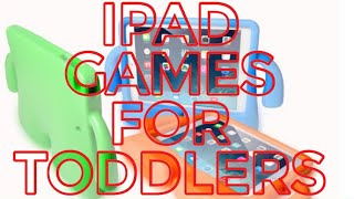 IPAD GAMES FOR TOODLERS